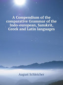 A Compendium of the comparative Grammar of the Indo-european, Sanskrit, Greek and Latin languages
