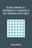 Biltong Hunting as a Performance of Belonging in Post Apartheid South Africa