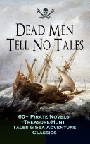 Dead Men Tell No Tales   60  Pirate Novels  Treasure Hunt Tales   Sea Adventure Classics