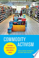"""""""Commodity Activism: Cultural Resistance in Neoliberal Times"""" by Roopali Mukherjee, Sarah Banet-Weiser"""