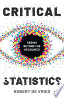"""Critical Statistics: Seeing Beyond the Headlines"" by Robert de Vries"