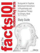 Outlines and Highlights for Cognitive Behavioural Interventions in Physiotherapy and Occupational Therapy by Marie Donaghy, Isbn