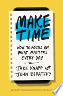 """""""Make Time: How to Focus on What Matters Every Day"""" by Jake Knapp, John Zeratsky"""