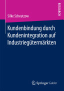 Kundenbindung durch Kundenintegration auf Industriegütermärkten