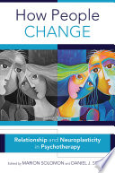 How People Change  Relationships and Neuroplasticity in Psychotherapy  Norton Series on Interpersonal Neurobiology  Book