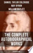The Complete Autobiographical Works Of S T Coleridge Illustrated Edition