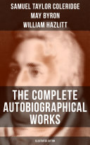 THE COMPLETE AUTOBIOGRAPHICAL WORKS OF S. T. COLERIDGE (Illustrated Edition) Pdf/ePub eBook