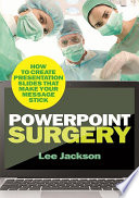 PowerPoint Surgery  How to create presentation slides that make your message stick
