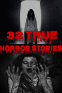 32 True Horror Stories