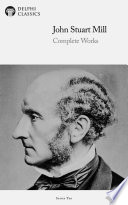 Delphi Complete Works of John Stuart Mill  Illustrated