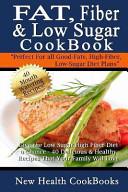 Fat  Fiber and Low Sugar Cookbook