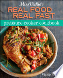 Miss Vickie s Real Food Real Fast Pressure Cooker Cookbook Book PDF