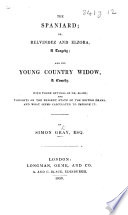 The Spaniard; Or, Relvindez and Elzora, a Tragedy [in Five Acts and in Verse], and The Young Country Widow, a Comedy [in Five Acts and in Prose]. With Three Letters of Dr. Blair (on the Tragedy); and Thoughts on the Present State of the British Drama, Etc
