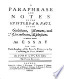 A Paraphrase And Notes On The Epistles Of St Paul To The Galatians I Ii Corinthians Romans And Ephesians To Which Is Prefix D An Essay For The Understanding Of St Paul S Epistles By Consulting St Paul Himself By John Locke Esq The Fifth Edition