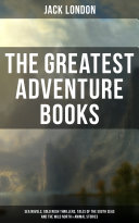 Pdf The Greatest Adventure Books of Jack London: Sea Novels, Gold Rush Thrillers, Tales of the South Seas and the Wild North & Animal Stories Telecharger