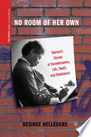 No Room of Her Own  : Women's Stories of Homelessness, Life, Death, and Resistance