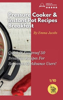 Pressure Cooker and Instant Pot Recipes   Breakfast  Quick and Foolproof 50 Breakfast Recipes For Beginners and Advance Users