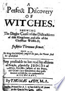 A Perfect Discovery Of Witches  Shewing The Divine Cause Of The Distractions Of This Kingdome  And Also Of The Christian World