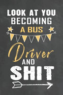 Look at You Becoming a Bus Driver and Shit