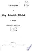 Accessionen der Königlichen Universitäts-Bibliothek in Göttingen, während der Jahre ....