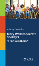 A Study Guide for Mary Wollstonecraft Shelley s  Frankenstein