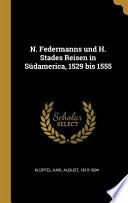 N. Federmanns Und H. Stades Reisen in Südamerica, 1529 Bis 1555