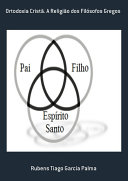 Ortodoxia Cristã. A Religião Dos Filósofos Gregos