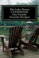 The Lake House Cookbook Our Family Favorite Recipes