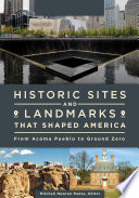 Historic Sites and Landmarks that Shaped America  From Acoma Pueblo to Ground Zero  2 volumes