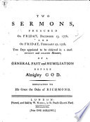 Two Sermons [on 1 Peter v. 6, and Joel ii. 12, 13, respectively] preached on ... December 13, 1776, and on ... February 27, 1778, two days appointed to be observed ... by a general fast and humiliation, etc
