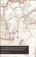 The Military Operations of General Beauregard in the War Between the States  1861 to 1865