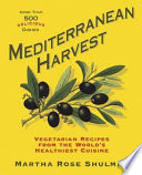 """Mediterranean Harvest: Vegetarian Recipes from the World's Healthiest Cuisine"" by Martha Rose Shulman"