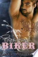Resisting The Biker A Free Biker Romance Thriller