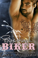 Resisting The Biker (A Free Contemporary Romance Thriller)