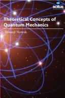 Theoretical Concepts of Quantum Mechanics
