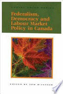 Federalism  Democracy and Labour Market Policy in Canada