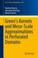 Green s Kernels and Meso Scale Approximations in Perforated Domains