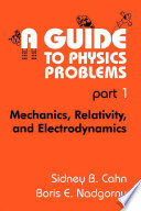A Guide to Physics Problems  : Part 1: Mechanics, Relativity, and Electrodynamics