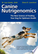 """CANINE NUTRIGENOMICS: THE NEW SCIENCE OF FEEDING YOUR DOG FOR OPTIMUM HEALTH"" by W. Jean Dodds, DVM, Diana Laverdure"