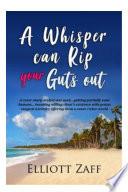 A Whisper can Rip your Guts out  A Memoir