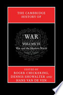 The Cambridge History Of War Volume 4 War And The Modern World