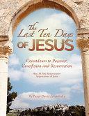 The Last Ten Days of Jesus