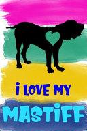 I Love My Mastiff Notebook Journal