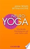 Neuro-Yoga  : Wie die alte Weisheitspraxis auf unser Gehirn wirkt