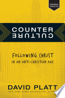 """Counter Culture: Following Christ in an Anti-Christian Age"" by David Platt"