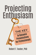 Projecting Enthusiasm: The Key to Dynamic Presentations for Professionals