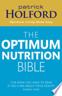 """""""The Optimum Nutrition Bible: The Book You Have To Read If Your Care About Your Health"""" by Patrick Holford"""