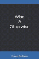 Wise And Otherwise