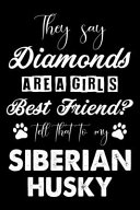 They Say Diamonds Are a Girl s Best Friend Tell That to My Siberian Husky