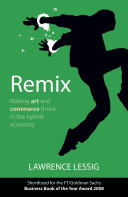 Remix making art and commerce thrive in the hybrid economy